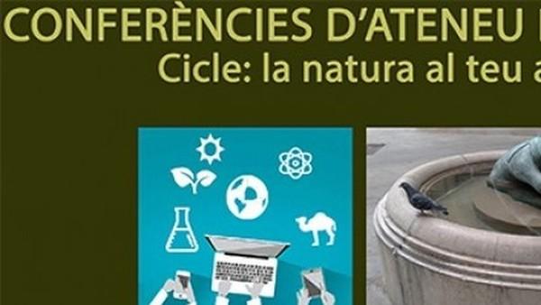 CONFERÈNCIES D'ATENEU DE NATURA. Cicle: la natura al teu abast