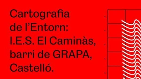 CARTOGRAFIA DE L'ENTORN: I.E.S. El Caminàs, barri de GRAPA, Castelló